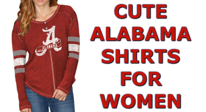 Top Ten List Of Cute Alabama Shirts For Alabama Crimson Tide Women Fans For Football Season