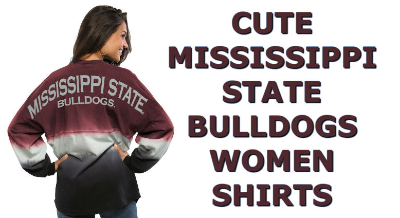 Cute Mississippi State Shirts - Top Ten List Of Mississippi State Bulldogs Women Shirts For Football Season