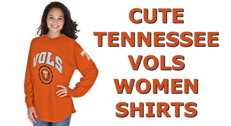 Cute Tennessee Shirts - Top Ten List Of Tennessee Volunteers Women Shirts For Football Season