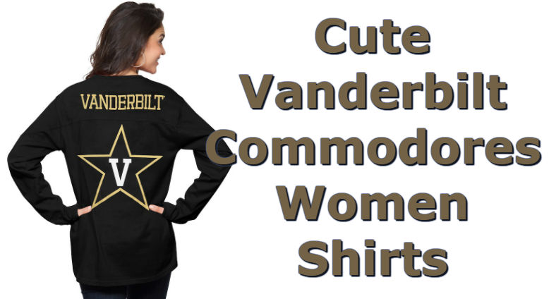 Cute Vanderbilt Shirts - Top Ten List Of Vanderbilt Commodores Women Shirts For Football Season