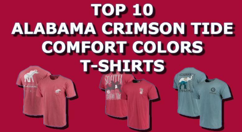 Top Ten List Of Alabama Crimson Tide Comfort Colors T-Shirts For Football 2018